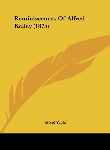 Reminiscences Of Alfred Kelley (1875)