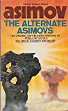 The Alternate Asimovs: The original unpublished versions of Pebble in the Sky, The End of Eternity and Belief Isaac Asimov