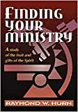 Finding Your Ministry: A Study of the Fruit and Gifts of the Spirit