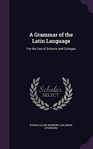 a-grammar-of-the-latin-language-for-the-use-of-schools-and-colleges