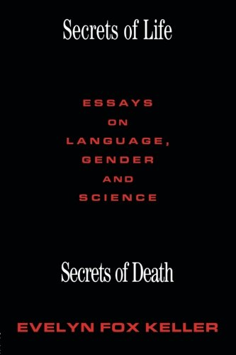 Secrets of Life, Secrets of Death: Essays on Science and Culture: Essays on Gender, Language and Science