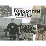 Forgotten Heroes: Winnipeg's Hockey Heritageby Richard Brignall