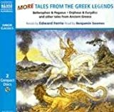 More Tales from the Greek Legends: Bellerophon and The Chimera, Orpheus and Eurydice, Narcissus and Echo and Other Tales (Junior Classics)