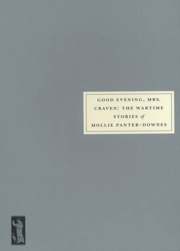 Good Evening, Mrs.Craven: The Wartime Stories of Mollie Panter-Downes (Persephone book)