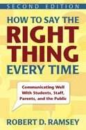 How to Say the Right Thing Every Time- Communicating Well With Students, Staff, Parents, & the Public (2nd, 08) by Ramsey, Robert D [Paperback (2008)]