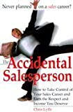 img - for The Accidental Salesperson Accidental Salesperson: How to Take Control of Your Sales Career and Earn the Respechow to Take Control of Your Sales Career an book / textbook / text book