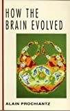 img - for How the Brain Evolved (McGraw-Hill Horizons of Science) by Alain Prochiantz (1992-04-01) book / textbook / text book