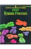 Biology Dynamic Processes (Science Workshop)