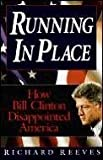 Running in Place: How Bill Clinton Disappointed America (0836210913) by Reeves, Richard