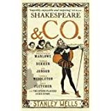 Shakespeare and Co.: Christopher Marlowe, Thomas Dekker, Ben Jonson, Thomas Middleton, John Fletcher and the Other Players in His Storyby Stanley Wells