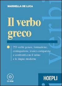 Il verbo greco. 253 verbi: genesi, formazione, coniugazione, lessico comparato e confronti con il latino e le lingue moderne. Per il Liceo classico. Con CD-ROM