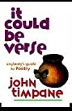 img - for It Could Be Verse: Anybody's Guide to Poetry by John Timpane (1996-01-24) book / textbook / text book