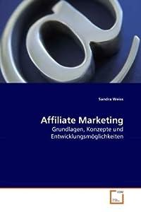 Affiliate Marketing: Grundlagen, Konzepte und Entwicklungsmöglichkeiten by VDM Verlag Dr. Müller