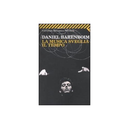Daniel Barenboim - La Musica Sveglia Il Tempo