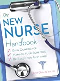 img - for The New Nurse Handbook Gain Confidence Manage Your Schedule Be Ready for Anything book / textbook / text book