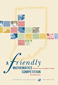 A FRIENDLY MATHEMATICS COMPETITION: THIRTY-FIVE YEARS OF TEAMWORK IN INDIANA