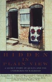 Hidden in Plain View Secret Story of Quilts & the Underground Railroad, by Jacqueline L.; Dobard, Raymond G. Tobin