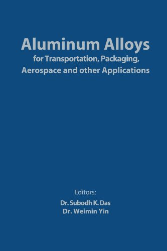 Aluminum Alloys for Transportation, Packaging, Aerospace, and Other Applications PDF