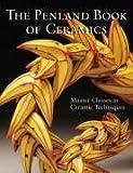 Penland Book of Ceramics, The: Master Classes in Ceramic Techniques (Lark Ceramics Books)