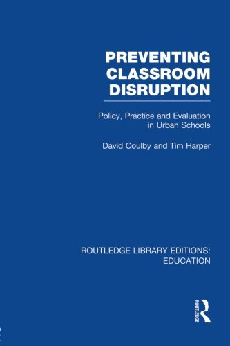 Preventing Classroom Disruption (RLE Edu O): Policy, Practice and Evaluation in Urban Schools