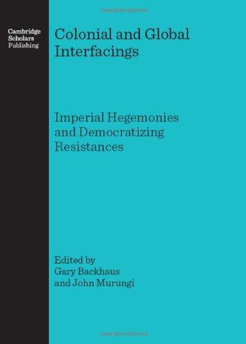 Colonial and Global Interfacings: Imperial Hegemonies and Democratizing Resistances