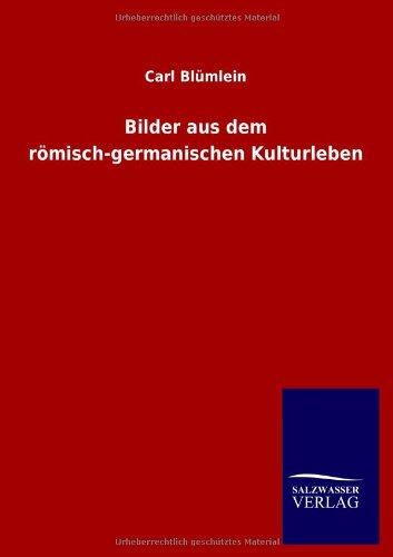 Bilder Aus Dem Römisch-Germanischen Kulturleben (German Edition)