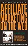 Complete Guide to Affiliate Marketing on the Web How to Use & Profit from Affiliate Marketing Programs [PB,2009]