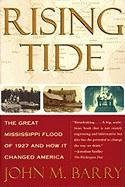 Rising Tide: The Great Mississippi Flood of 1927 and How it Changed America: John M. Barry: 9780684840024: Amazon.com: Books