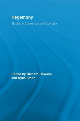 Hegemony: Studies in Consensus and Coercion (Routledge Studies in Social and Political Thought) by Routledge (2012-02-25)