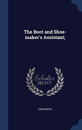 The Boot and Shoe-maker's Assistant;
