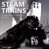 Steam Trains: A Modern View of Yesterdays Railroads