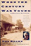 When the Century Was Young (0060975792) by Brown, Dee