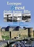 echange, troc Louis Gildas - Lorsque Brest était jeune fille : 1950-1970 Chroniques Brestoises