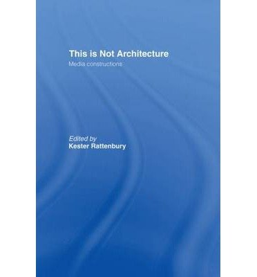 [(This is Not Architecture: Media Constructions)] [Author: Kester Rattenbury] published on (June, 2002), by Kester Rattenbury