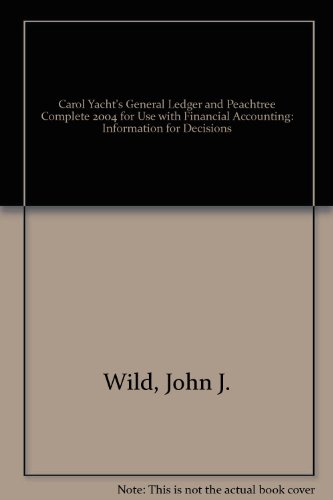 Carol Yacht's General Ledger and Peachtree Complete 2004 for Use with Financial Accounting: Information for Decisions