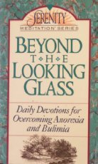 Beyond the Looking Glass: Daily Devotions for Overcoming Anorexia and Bulimia (Serenity Meditation Series)