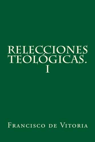 Relecciones teologicas. I (Volume 1)  [Vitoria, Francisco de] (Tapa Blanda)