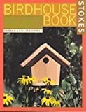 Stokes Birdhouse Book: The Complete Guide to Attracting Nesting Birds (1439510253) by Stokes, Donald W.