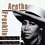 Aretha Franklin What You See Is What You Sweat