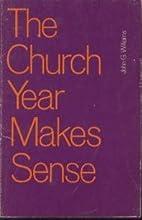 The Church Year Makes Sense by John G.…