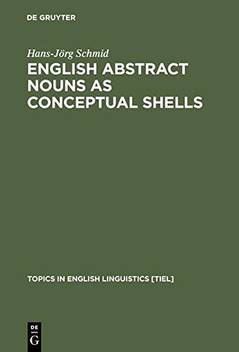 English Abstract Nouns As Conceptual Shells: From Corpus to Cognition (Topics in English Linguistics, No 34) (Sammlung G