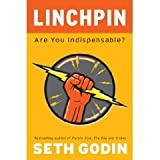 Linchpin: Are You Indispensable? by Seth Godin