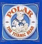 Polar the Titanic Bear by Spedden, Daisy…