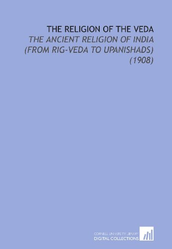 The Religion of the Veda: The Ancient Religion of India (From Rig-Veda to Upanishads) (1908)