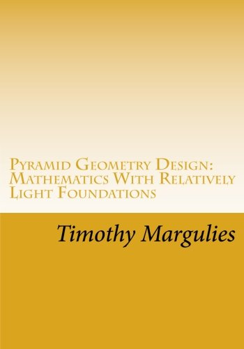 Pyramid Geometry Design: Mathematics With Relatively Light Physics? Foundations