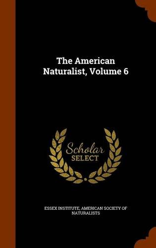 The American Naturalist, Volume 6
