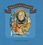 John Glenn: Hooked on Flying (American Heroes) (0761430660) by Collard, Sneed B.