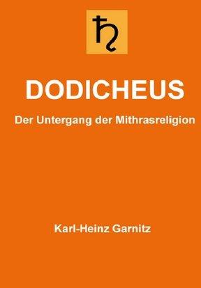 Buch: Dodicheus - Der Untergang der Mithrasreligion von Karl-Heinz Garnitz