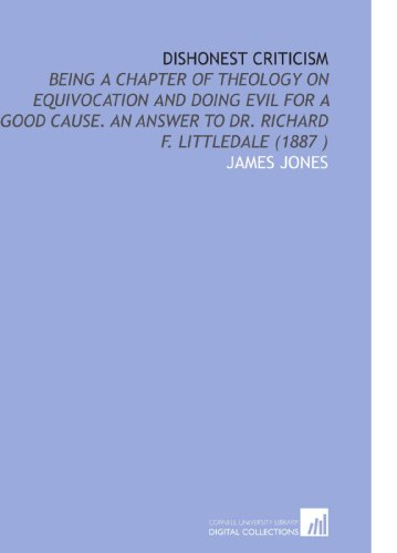 Dishonest Criticism: Being a Chapter of Theology on Equivocation and Doing Evil for a Good Cause. An Answer to Dr. Richard F. Littledale (1887 ) PDF