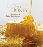 img - for Salt to Honey : Recipes for Great Gatherings (Hardcover)--by Junior League of Salt Lake City [2012 Edition] book / textbook / text book
